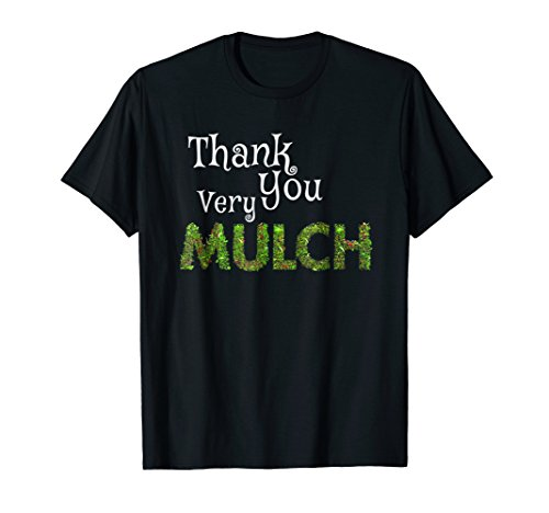 Funny Gardening Shirt for Mulcher Vacuum Landscapers