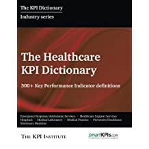 The Healthcare KPI Dictionary: 300+ Key Performance Indicator Definitions