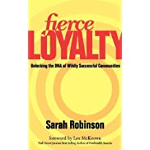 Fierce Loyalty: Unlocking the DNA of Wildly Successful Communities by Sarah Robinson (2012-09-18)