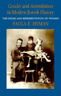 [(Gender and Assimilation in Modern Jewish History: The Roles and Representation of Women)] [Author: Paula E. Hyman] published on (May, 1995)