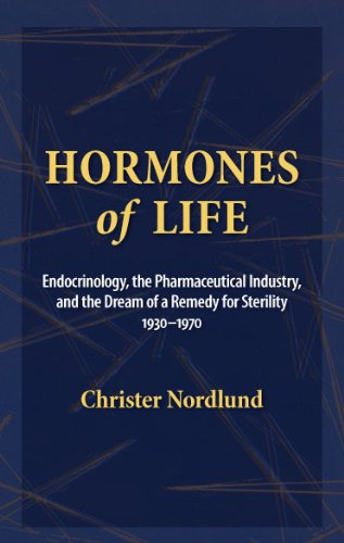 Hormones of Life: Endocrinology, the Pharmaceutical Inductry, and the Dream of a Remedy for Sterility, 1930 to 1970