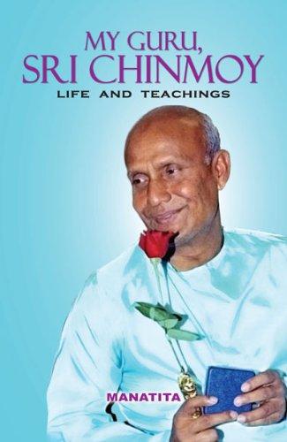 My Guru, Sri Chinmoy: Life and Teachings