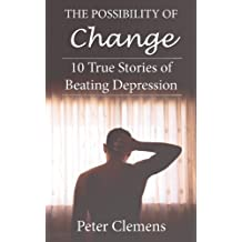 The Possibility of Change: 10 True Stories of Beating Depression