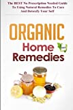 Organic Home Remedies Vol.2 - The BEST No Prescription Needed Guide to Using Natural Remedies to Cure and Detoxify Your Self (Organic Home Remedies ... Remedies Cure, Natural Remedies Healing)