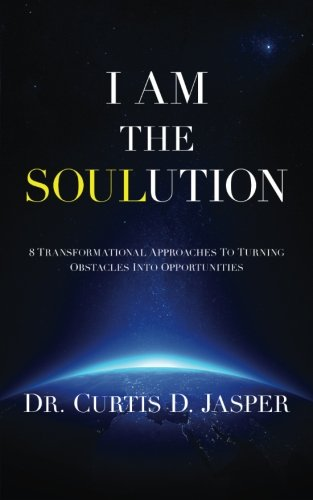 I AM The SOULution: 8 Transformational Approaches To Turning Obstacles Into Opportunities pdf epub