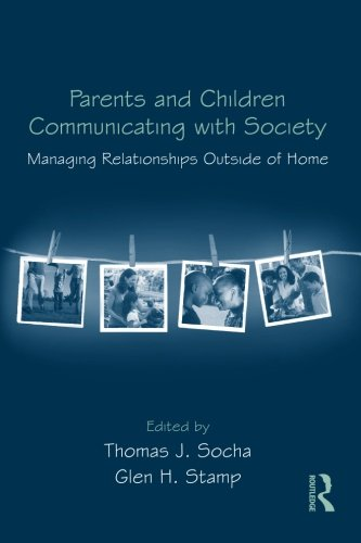 Parents and Children Communicating with Society: Managing Relationships Outside of the Home (Routledge Communication Ser