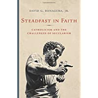 Steadfast in Faith: Catholicism and the Challenges of Secularism