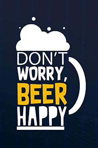Don't Worry, Beer Happy: Blank Lined Notebook Journal Diary Composition Notepad 120 Pages 6x9 Paperback ( Beer ) (Navy Blue)