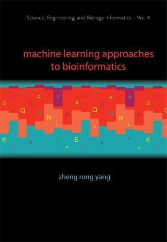 Machine Learning Approaches to Bioinformatics (Science, Engineering, and Biology Informatics)
