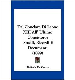 Dal Conclave Di Leone XIII All  Ultimo Concistoro  Studii 44fdcd990