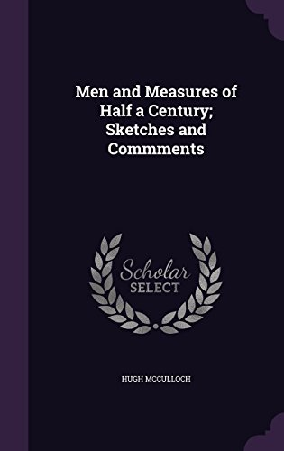 Men and Measures of Half a Century; Sketches and Commments