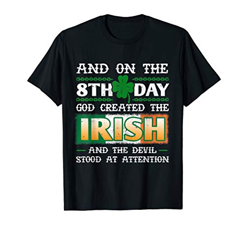 - And On The 8th Day God Created The Irish T Shirt