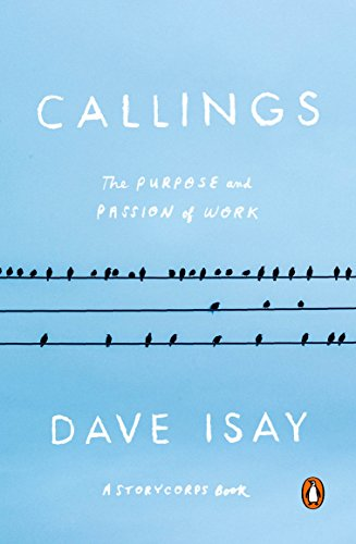 Callings: The Purpose and Passion of Work (A StoryCorps Book) cover