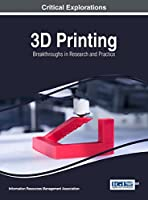 3D Printing: Breakthroughs in Research and Practice Front Cover