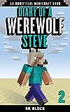 Diary of a Werewolf Steve, Book 2: (an unofficial Minecraft book)