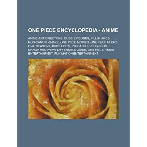 One Piece Encyclopedia - Anime: Anime Art Directors, Dubs, Episodes, Filler Arcs, Non-Canon, Omake, One Piece Movies, One Piece Music, OVA, Seasons, ... Guide, One Piece, 4Kids Entertainment, FUNima Source: Wikia