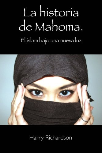 La historia de Mahoma. El islam bajo una nueva luz: Amazon.es: Richardson, Mr Harry: Libros