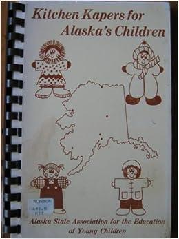 Kitchen Kapers for Alaska s Children Amazon Books