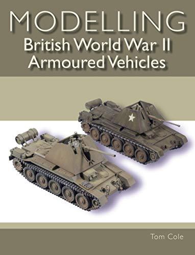 (Modelling British World War II Armoured Vehicles)