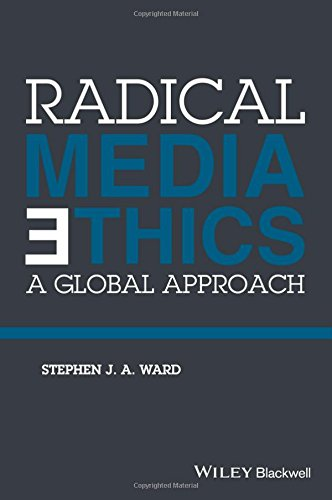 Radical Media Ethics: A Global Approach by Wiley-Blackwell