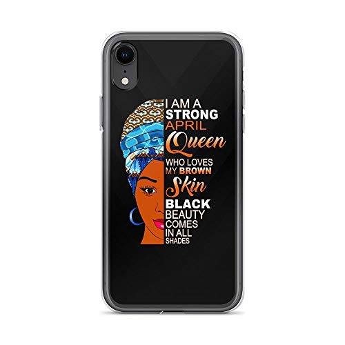 iPhone XR Pure Clear Case Cases Cover I'm a Strong April Queen Who Loves My Brown Skin Black Beauty Comes in All Shade