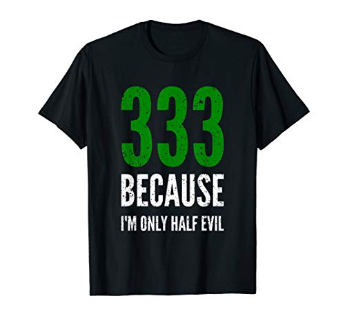 333 Only Half Evil Funny Tee T-Shirt