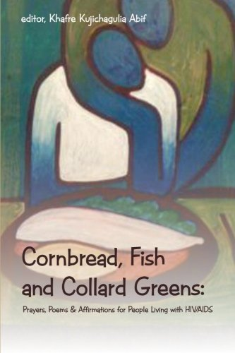 Cornbread, Fish and Collard Greens:: Prayers, Poems & Affirmations for People Living with HIV/AIDS