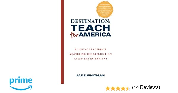 Destination: Teach For America: Building Leadership, Mastering the ...