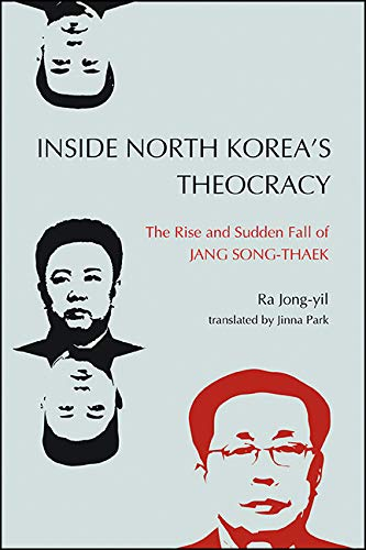 Inside North Korea's Theocracy: The Rise and Sudden Fall of Jang Song-thaek