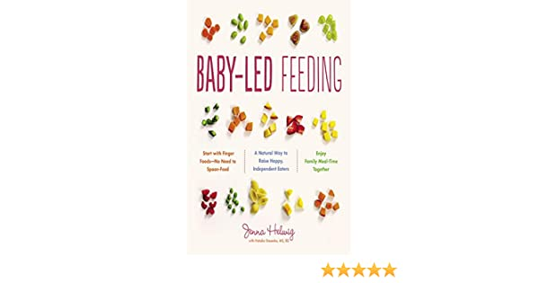 Baby-Led Feeding: A Natural Way to Raise Happy, Independent Eaters ...