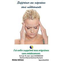 SUPPRIMER vos migraines sans médicament: 4 ième édition (French Edition)