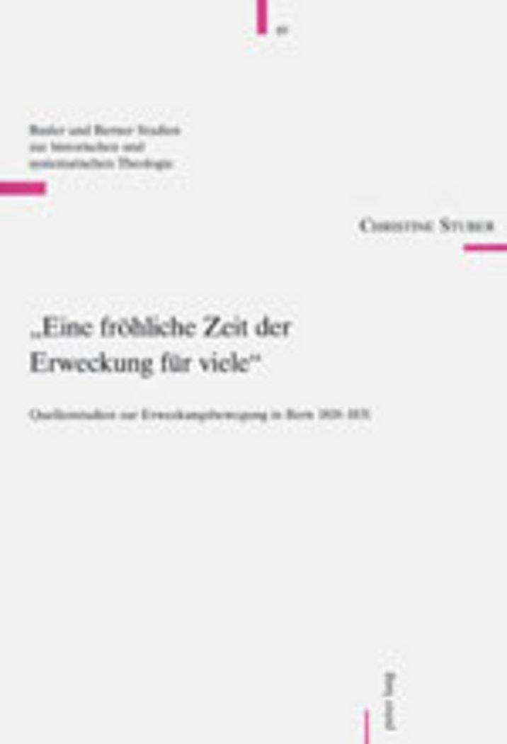 Eine fröhliche Zeit der Erweckung für viele (Basler und Berner Studien zur historischen und systematischen Theologie) (German Edition)