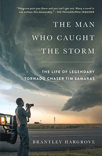 (The Man Who Caught the Storm: The Life of Legendary Tornado Chaser Tim Samaras)