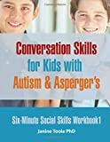 Six Minute Social Skills Workbook 1: Conversation Skills for Kids with Autism & Asperger's: Volume 1