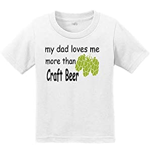 My dad Loves me More Than Craft Beer Toddler T Shirt- Great for a Gift Christmas Baby Party Birthday Party