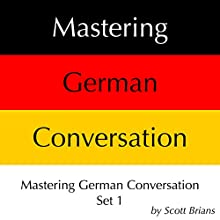 Mastering German Conversation Set 1 Audiobook by Scott Brians Narrated by Dr. Annette Brians