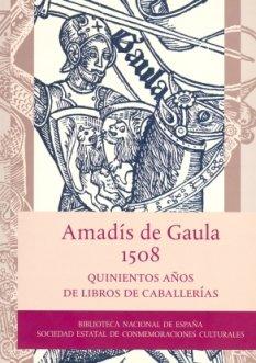 Amadís de Gaula, 1508. Quinientos años de libros de caballerías ...