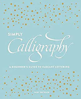 Simply Calligraphy: A Beginner's Guide to Elegant Lettering by [Detrick, Judy]