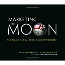 Marketing the Moon: The Selling of the Apollo Lunar Program (MIT Press)