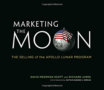 Marketing the Moon: The Selling of the Apollo Lunar Program (The MIT Press)