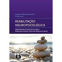 Reabilitação Neuropsicológica. Abordagem Interdisciplinar e Modelos Conceituais na Prática Clínica