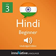 Learn Hindi - Level 3: Beginner Hindi: Volume 1: Lessons 1-25 Audiobook by  Innovative Language Learning LLC Narrated by  HindiPod101.com
