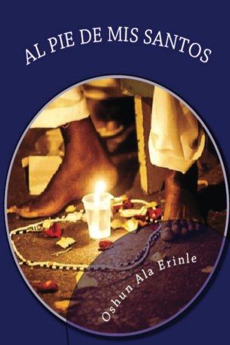 Al pie de mis santos: Obras y limpias de santeria cubana Trabajos de espiritismo (Spanish Edition) [Oshun Ala Erinle] (Tapa Blanda)