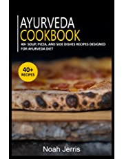 AYURVEDA COOKBOOK: 40+ Soup, Pizza, and Side Dishes recipes designed for Ayurveda diet