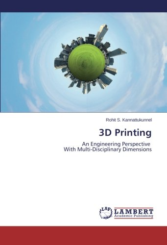 3D Printing: An Engineering Perspective With Multi-Disciplinary Dimensions
