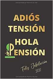ADIÓS TENSIÓN, HOLA PENSIÓN: CUADERNO LINEADO | DIARIO, CUADERNO DE NOTAS, APUNTES O AGENDA | REGALO ORIGINAL Y DIVERTIDO DE JUBILACIÓN | HOMBRE O MUJER.