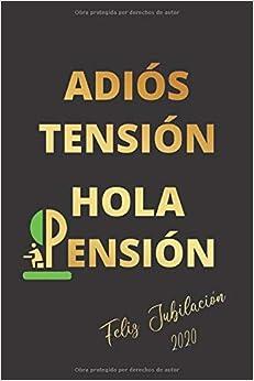 Book's Cover of ADIÓS TENSIÓN, HOLA PENSIÓN: CUADERNO LINEADO   DIARIO, CUADERNO DE NOTAS, APUNTES O AGENDA   REGALO ORIGINAL Y DIVERTIDO DE JUBILACIÓN   HOMBRE O MUJER. (Español) Tapa blanda – 28 marzo 2020