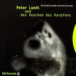 Peter Lundt und das Keuchen des Karpfens (Peter Lundt 1) Hörspiel
