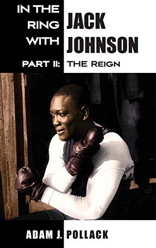 In the Ring With Jack Johnson - Part II: The Reign