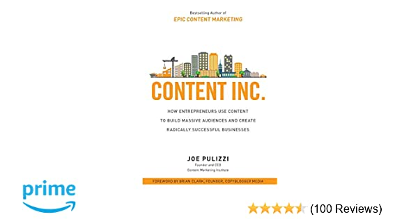 babc01e6c3606 Content Inc.  How Entrepreneurs Use Content to Build Massive Audiences and  Create Radically Successful Businesses  Joe Pulizzi  9781259589652   Amazon.com  ...